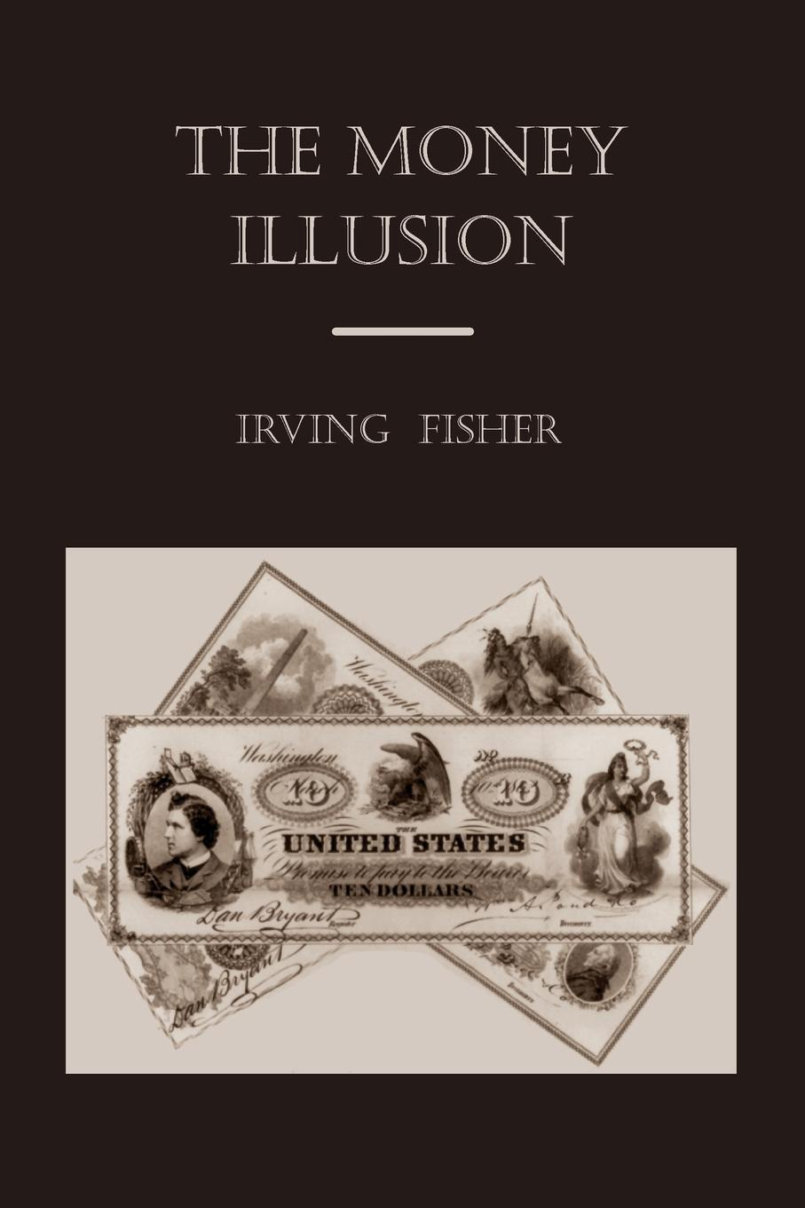 Irving Fisher The Money Illusion lina laubisch debate about alternative monetary systems silvio gesell john maynard keynes irving fisher