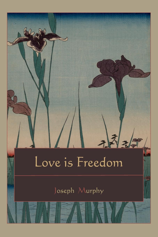 Joseph Murphy Love is Freedom be transformed