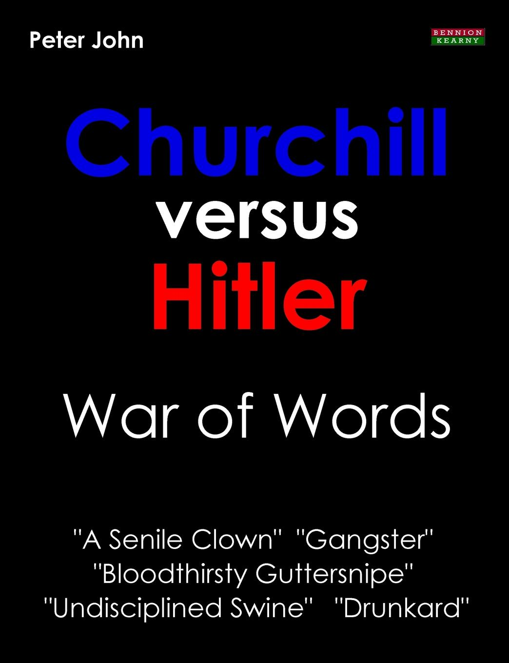 Peter John Churchill Versus Hitler. War of Words winston churchill s war leadership