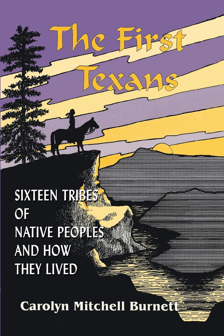 Carolyn Burnett Burnett The First Texans. Sixteen Tribes of Native Peoples and How They Lived new female tribes