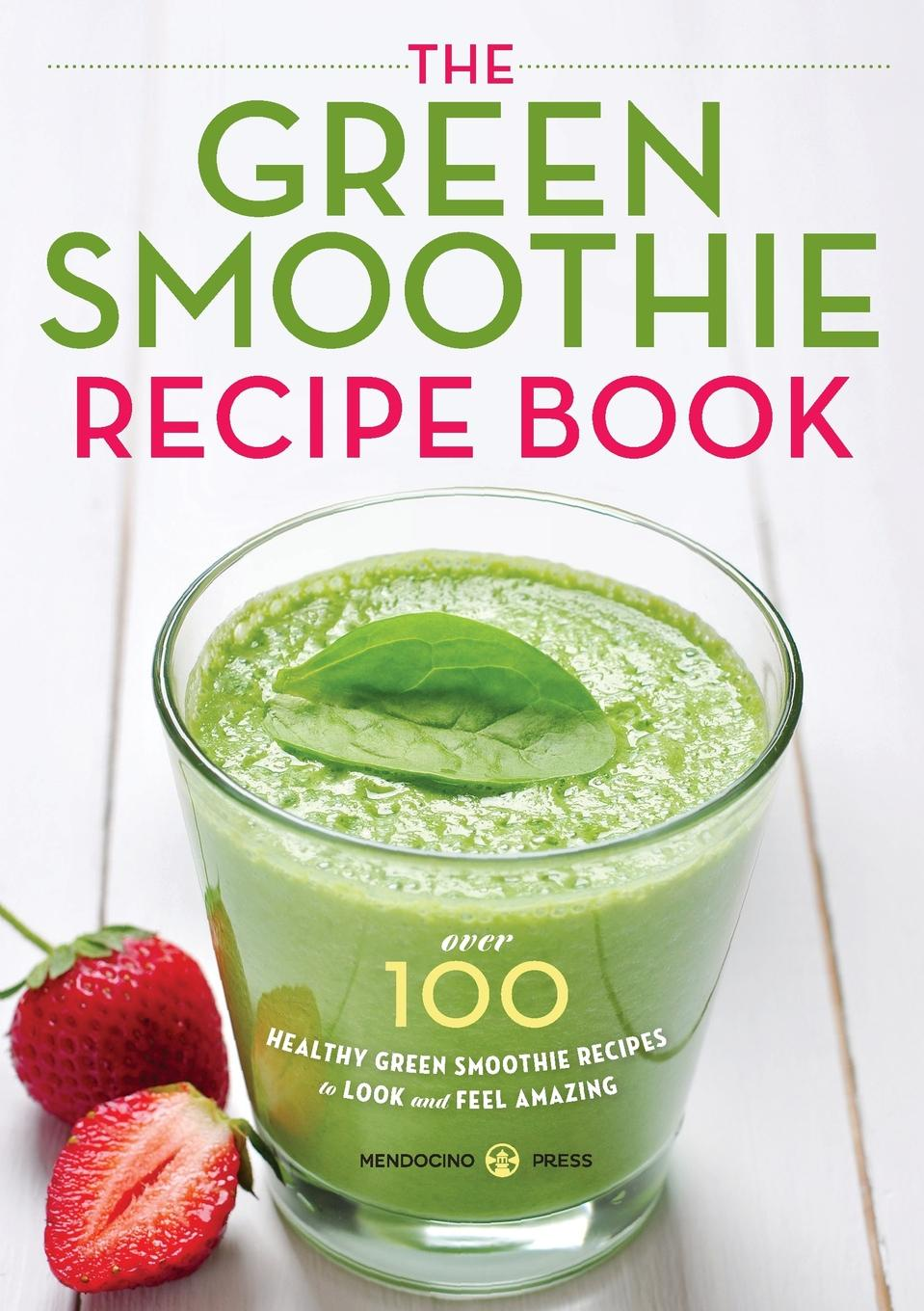 Mendocino Press Green Smoothie Recipe Book. Over 100 Healthy Green Smoothie Recipes to Look and Feel Amazing journal jungle publishing my recipe book 100 recipe pages conversion tables quotes and more make your own cookbook using this blank recipe book 8 x 10 inches pink purple and orange