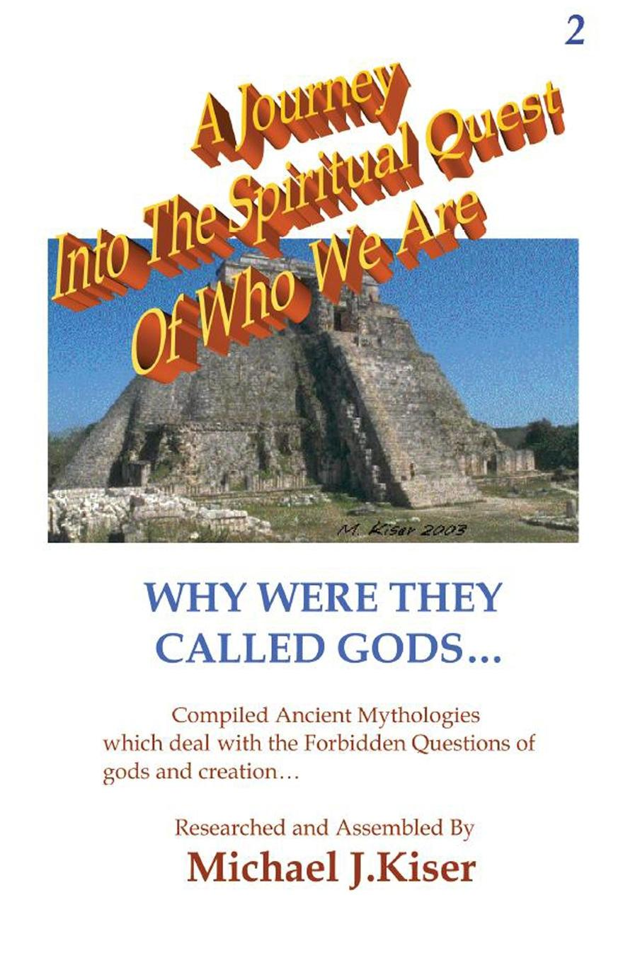 Michael Kiser A Journey into the Spiritual Quest of Who We Are - Book 2 - Why Were they called Gods. brackett edward augustus materialized apparitions if not beings from another life what are they