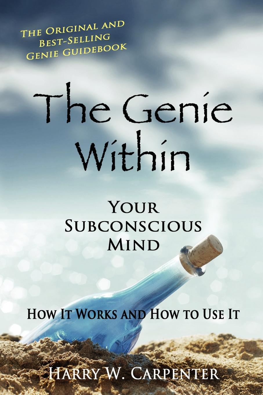Harry W. Carpenter The Genie Within. Your Subconcious Mind--How It Works and How to Use It atkinson william walker your mind and how to use it a manual of practical psychology