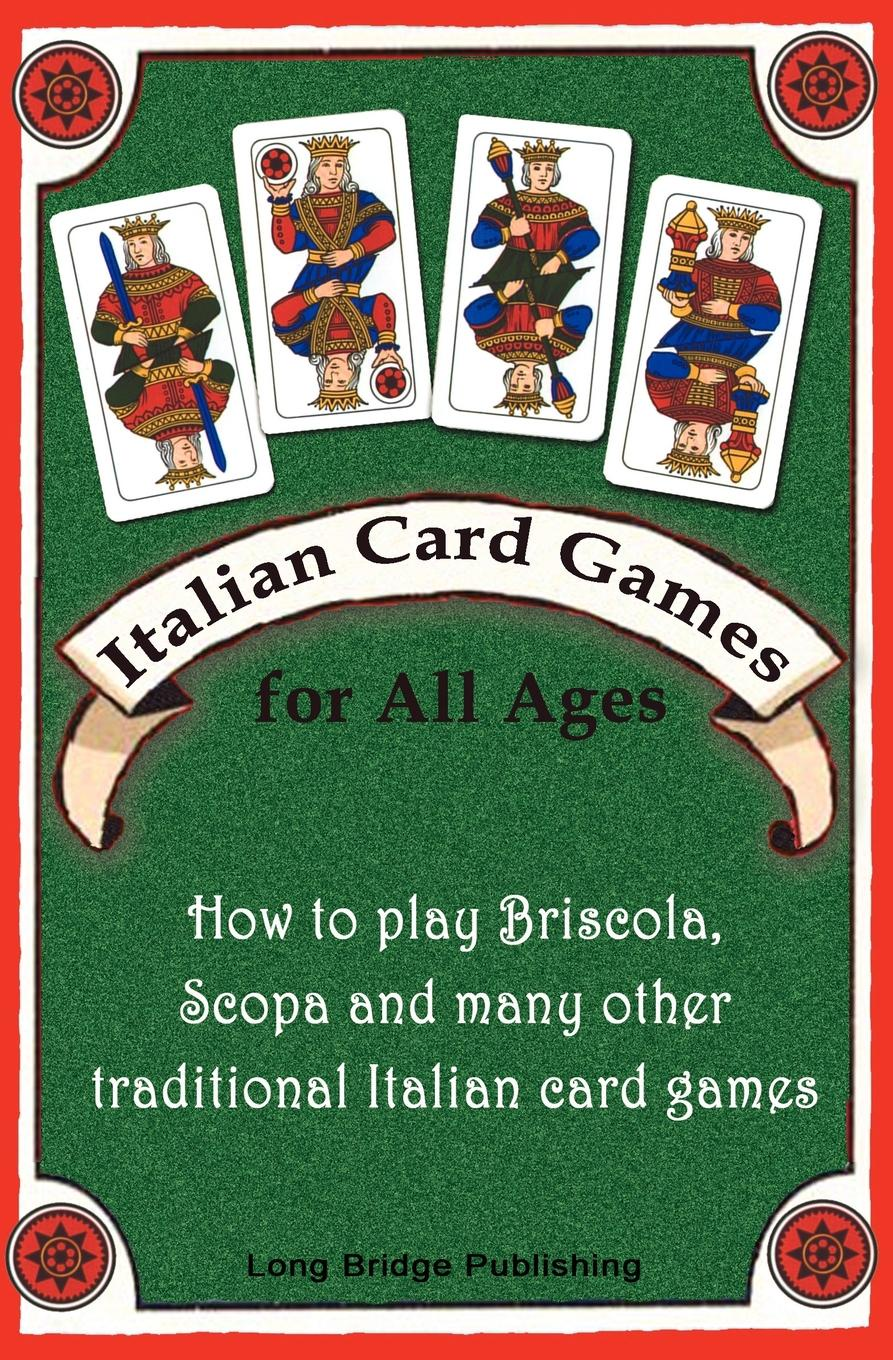 Long Bridge Publishing Italian Card Games for All Ages. How to Play Briscola, Scopa and Many Other Traditional Italian Card Games 101 games to play