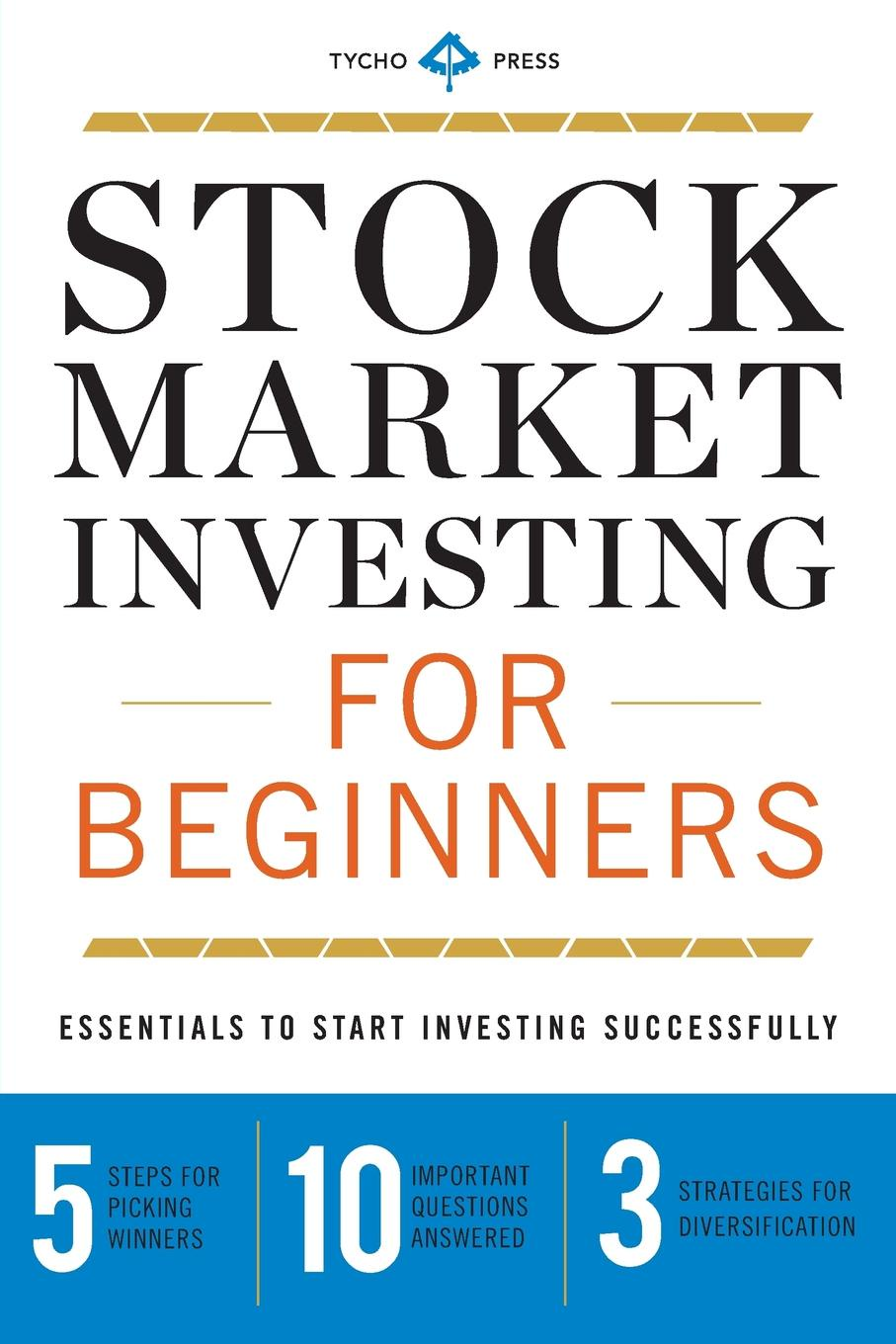 Tycho Press Stock Market Investing for Beginners. Essentials to Start Investing Successfully james montier value investing tools and techniques for intelligent investment