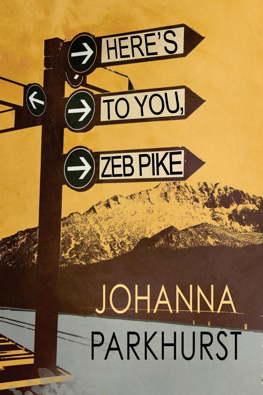 Johanna Parkhurst Here.s to You, Zeb Pike цена