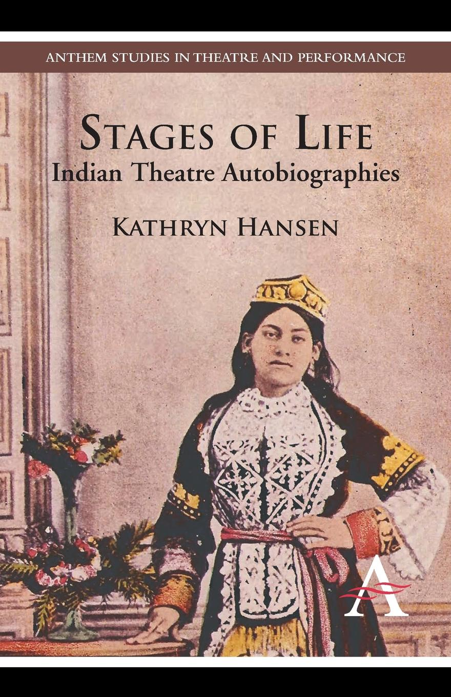 Kathryn Hansen Stages of Life. Indian Theatre Autobiographies indian agricultural export in the liberalized era