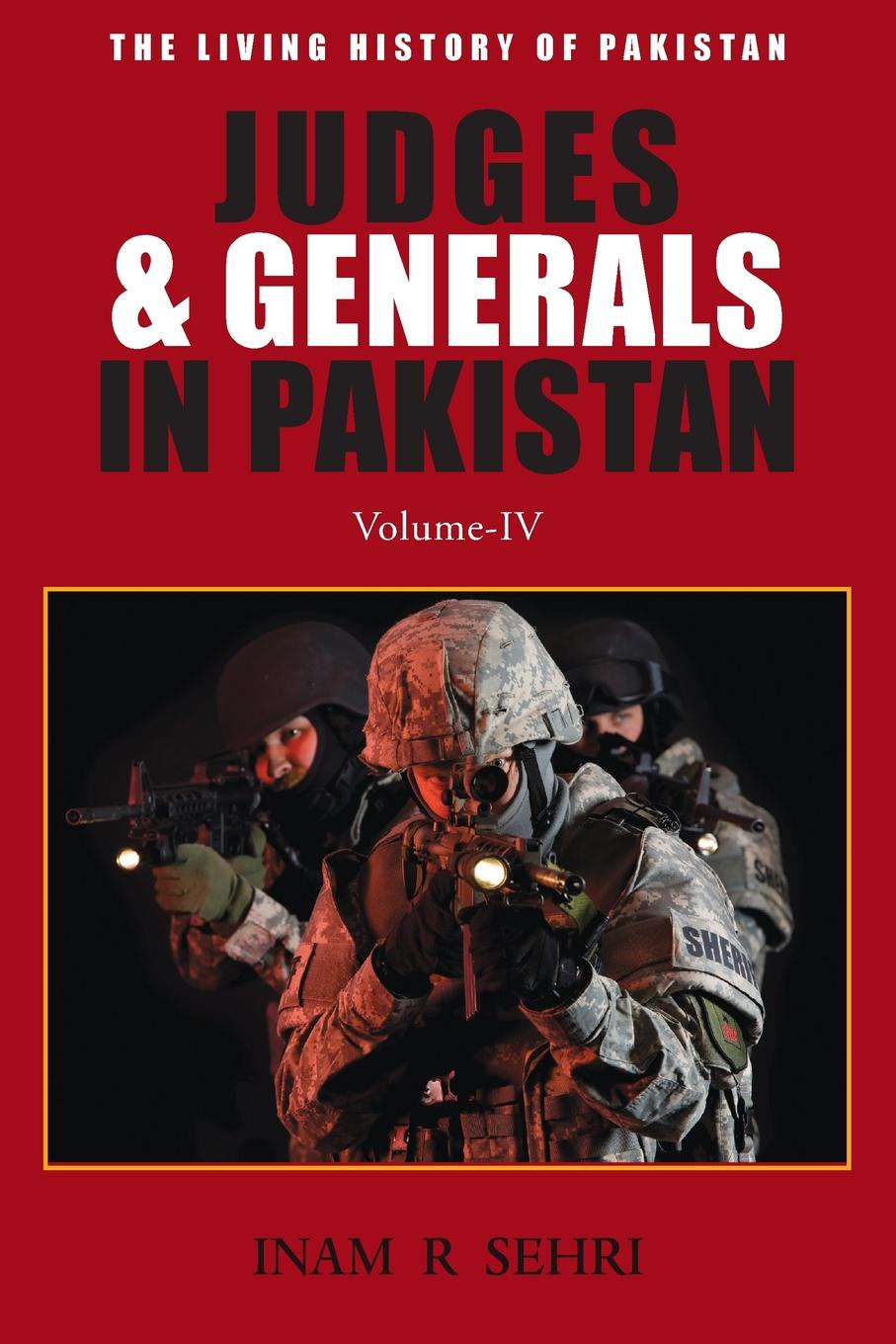 Inam R. Sehri Judges . Generals in Pakistan - Volume IV media and politics in pakistan