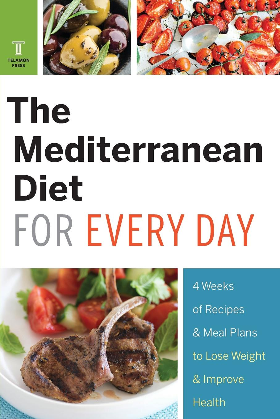 Telamon Press Mediterranean Diet for Every Day. 4 Weeks of Recipes . Meal Plans to Lose Weight
