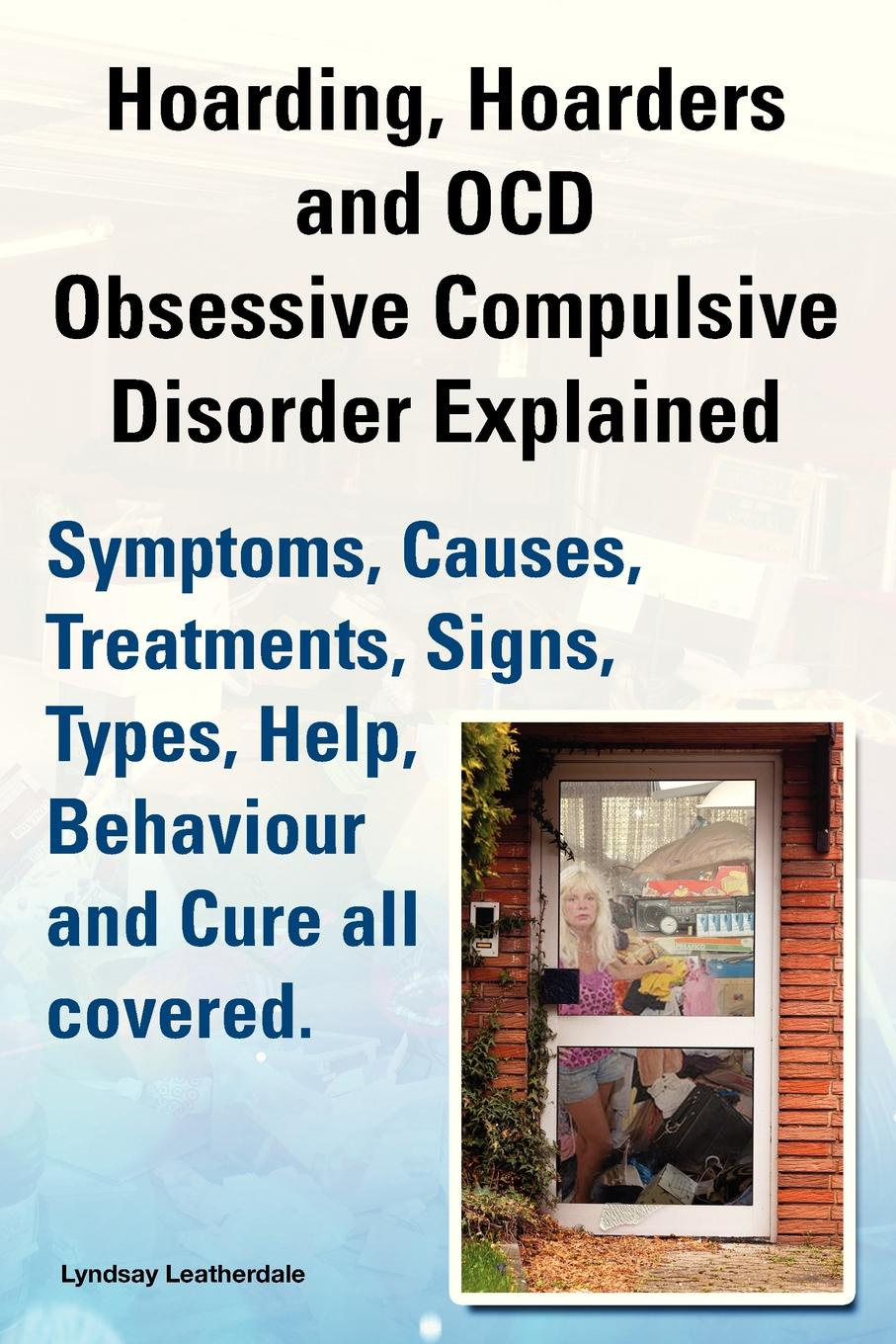 Lyndsay Leatherdale Hoarding, Hoarders and Ocd, Obsessive Compulsive Disorder Explained. Help, Treatments, Symptoms, Causes, Signs, Types, Behaviour and Cure All Covered. alice meyer what is virginity and who is a virgin all about virginity why and towhom is it needed