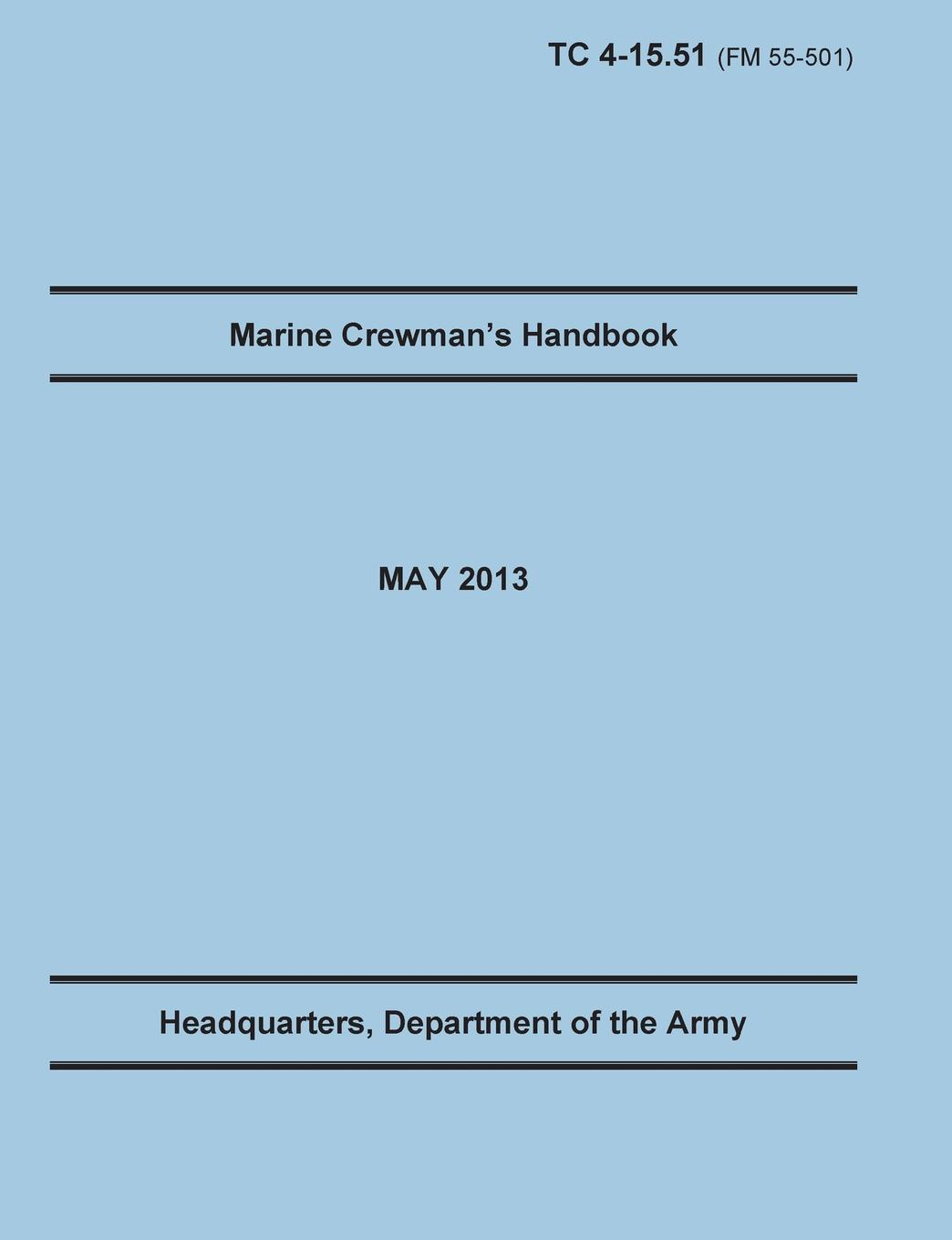 Training Doctrine and Command, United States Army Heaquarters Marine Crewman.s Handbook. The Official U.S. Army Training Manual. Training Circular TC 4-15.51 (Field Manual FM 55-501). May 2013 revision. leadership center for army and us army the u s army leadership field manual fm 22 100