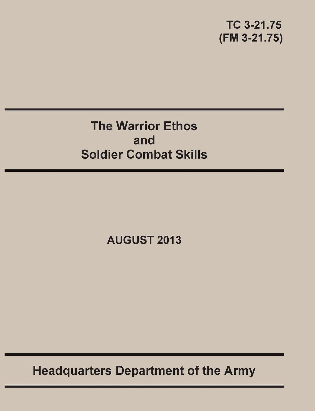 United States Army, Maneuver Center of Excellence, Department of the Army Headquarters The Warrior Ethos and Soldier Combat Skills. The Official U.S. Army Training Manual. Training Circular TC 3-21.75 (Field Manual FM 3-21.75). August 2013 revision. leadership center for army and us army the u s army leadership field manual fm 22 100