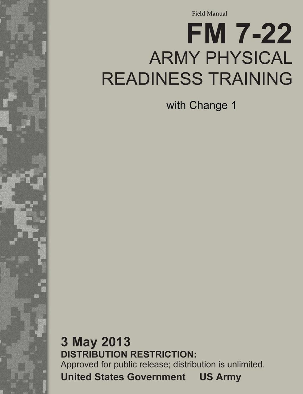 U.S. Army Physical Fitness School, Training Doctrine and Command Army Physical Readiness Training. The Official U.S. Army Field Manual FM 7-22, C1 (3 May 2013) leadership center for army and us army the u s army leadership field manual fm 22 100
