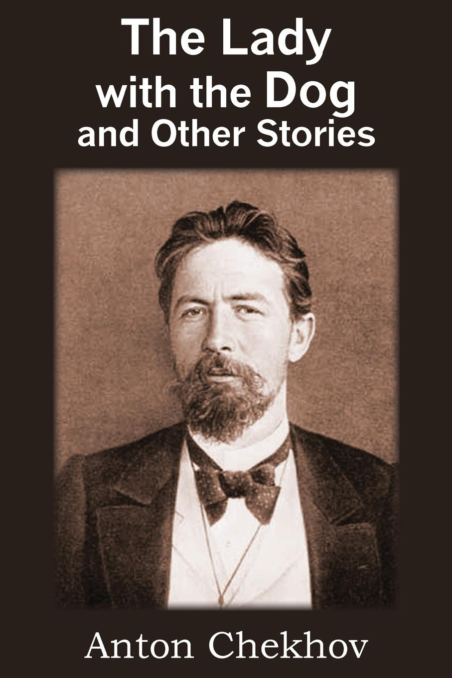 Anton Checkov The Lady with the Dog and Other Stories chekhov a the woman in the case and other stories