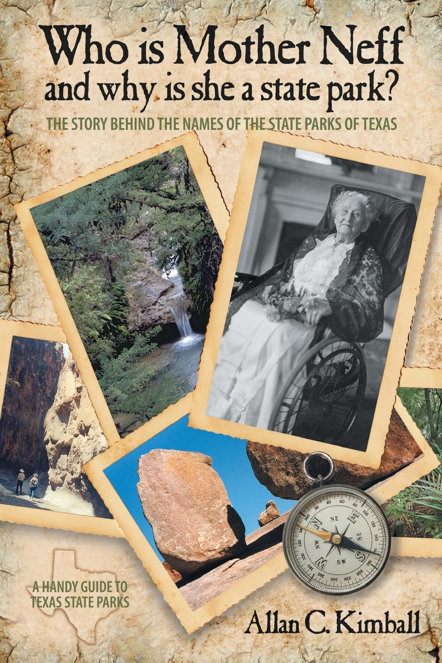 Alan C. Kimball Who Is Mother Neff and Why Is She a Texas State Park.. The Story Behind the Names of the State Parks of Texas parks and people