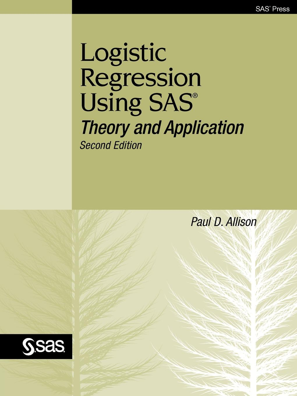Paul D. Allison Logistic Regression Using SAS. Theory and Application, Second Edition logistic management