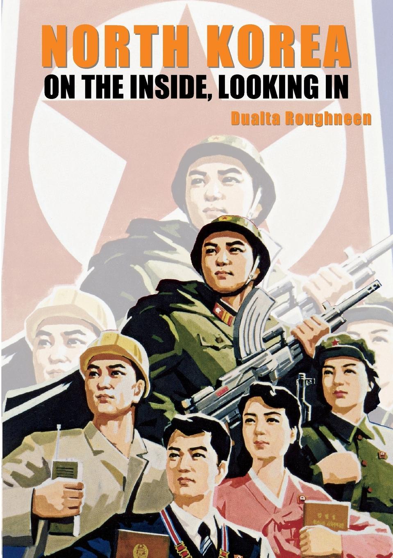 Dualta Roughneen North Korea. On the Inside, Looking In