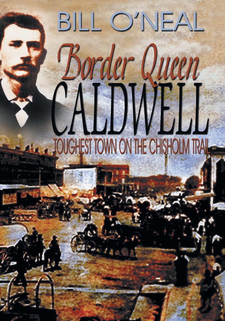 Bill O'Neal Border Queen Caldwell. Toughest Town on the Chisholm Trail town in a wild moose chase