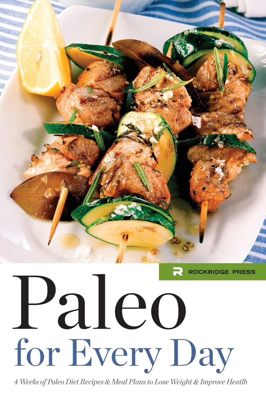 Rockridge Press Paleo for Every Day. 4 Weeks of Paleo Diet Recipes . Meal Plans to Lose Weight . Improve Health max maury the standard guide to paris and every day french conversation
