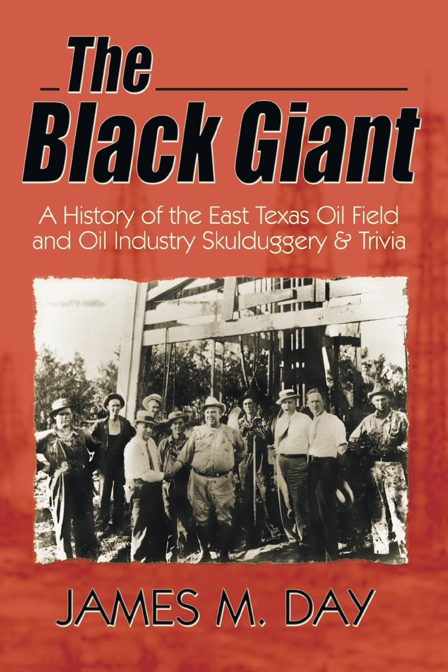 James M. Day, Jack M. Day The Black Giant. A History of the East Texas Oil Field and Oil Industry Skulduggery . Trivia недорго, оригинальная цена
