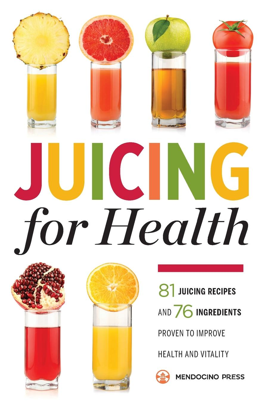 Фото - Mendocino Press Juicing for Health. 81 Juicing Recipes and 76 Ingredients Proven to Improve Health and Vitality pat crocker juicing and smoothies for dummies