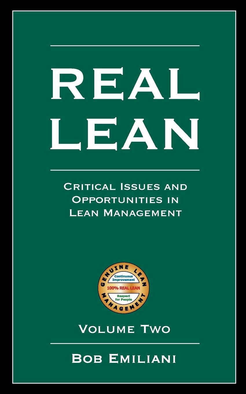 Real Lean. Critical Issues and Opportunities in Lean Management (Volume Two In REAL LEAN - Critical Issues and Opportunities in Lean Management...