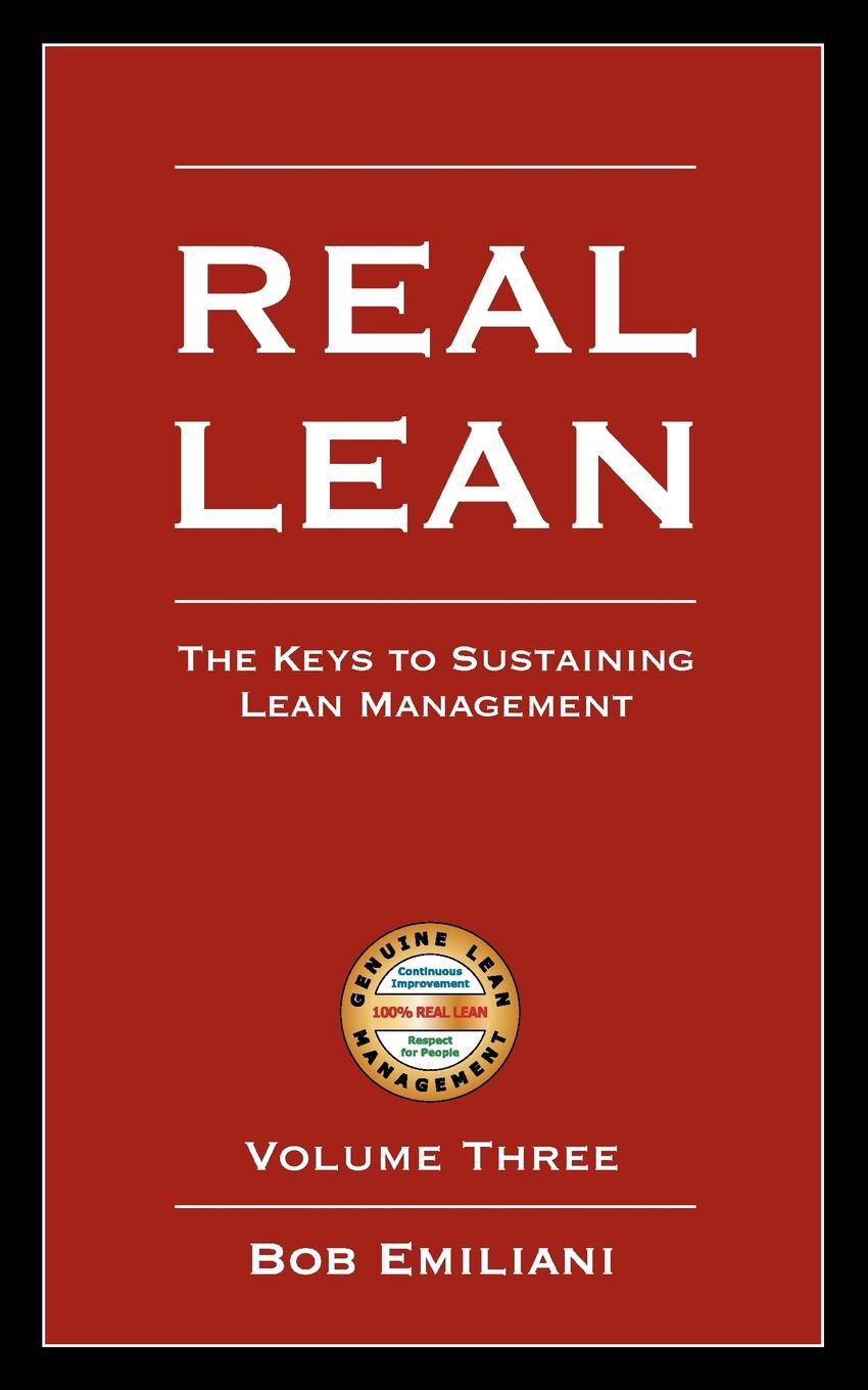Bob Emiliani Real Lean. The Keys to Sustaining Lean Management (Volume Three) sarah lean the sand dog page 9