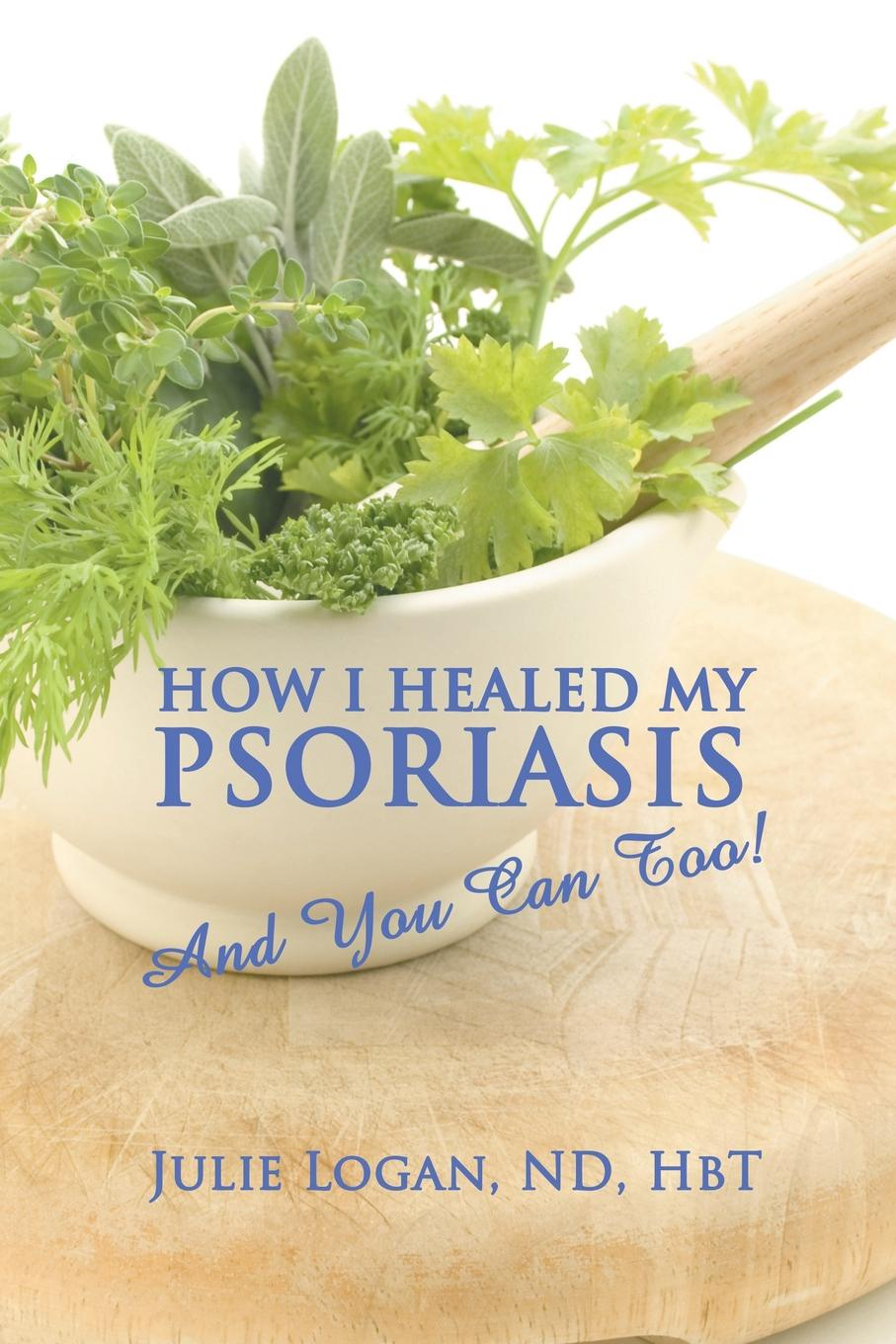 Nd Hbt Julie Logan How I Healed My Psoriasis. And You Can Too. logan meredith healed hearts
