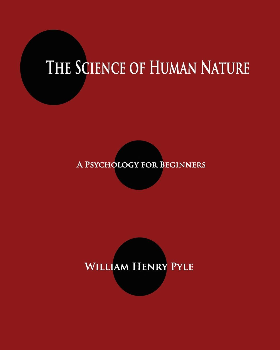 William Henry Pyle The Science of Human Nature. A Psychology for Beginners michael kyrios iaap handbook of applied psychology