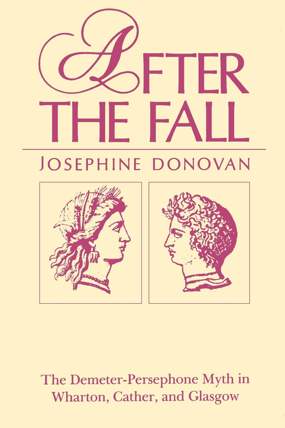Josephine Donovan After the Fall. The Demeter-Persephone Myth in Wharton, Cather, and Glasgow a s byatt rebecca swift imagining characters six conversations about women writers jane austen charlotte bronte george eli ot willa cather iris murdoch and t