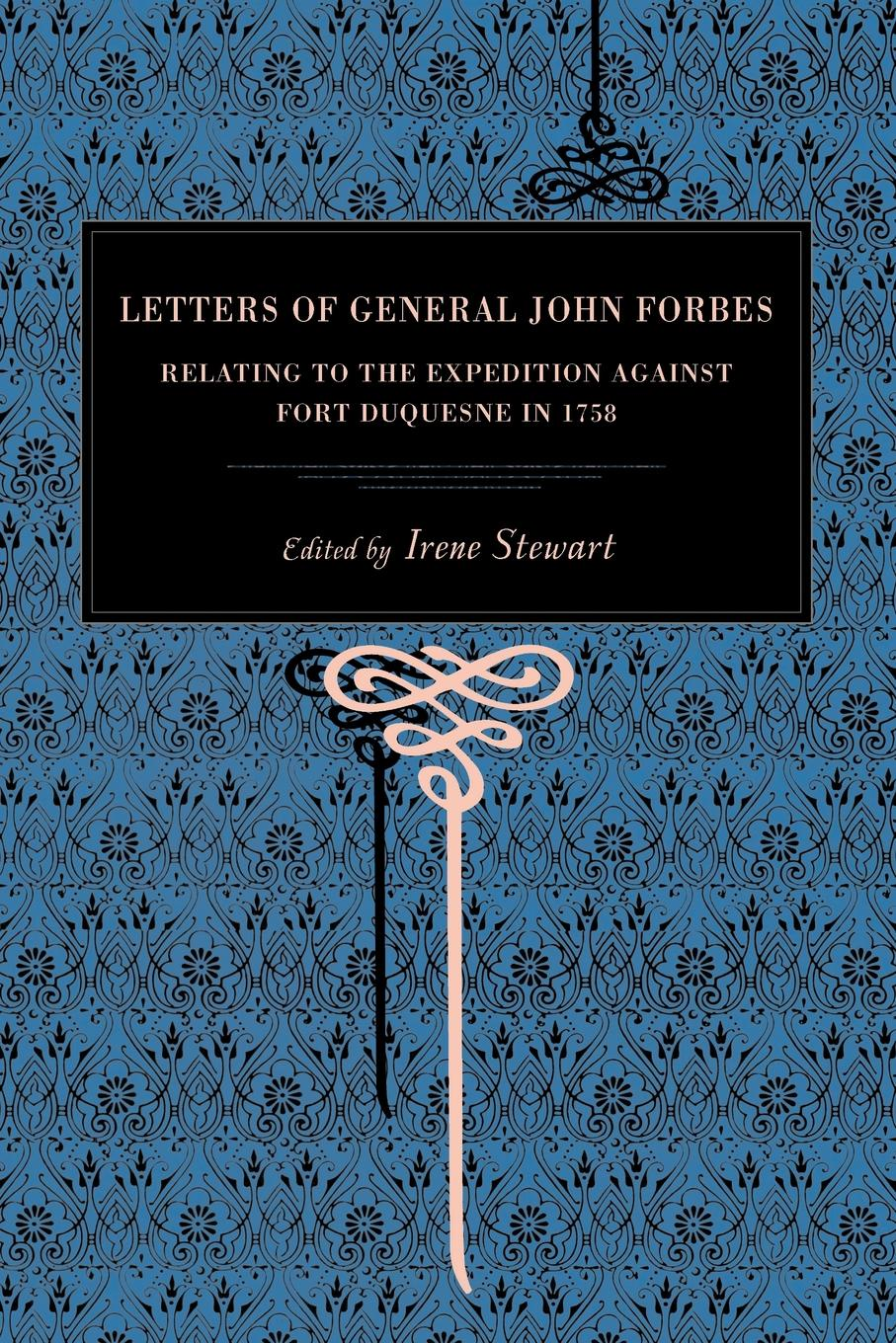 John Forbes Letters of General John Forbes. Relating to the Expedition Against Fort Duquesne in 1758 john ruskin the elements of drawing in three letters to beginners