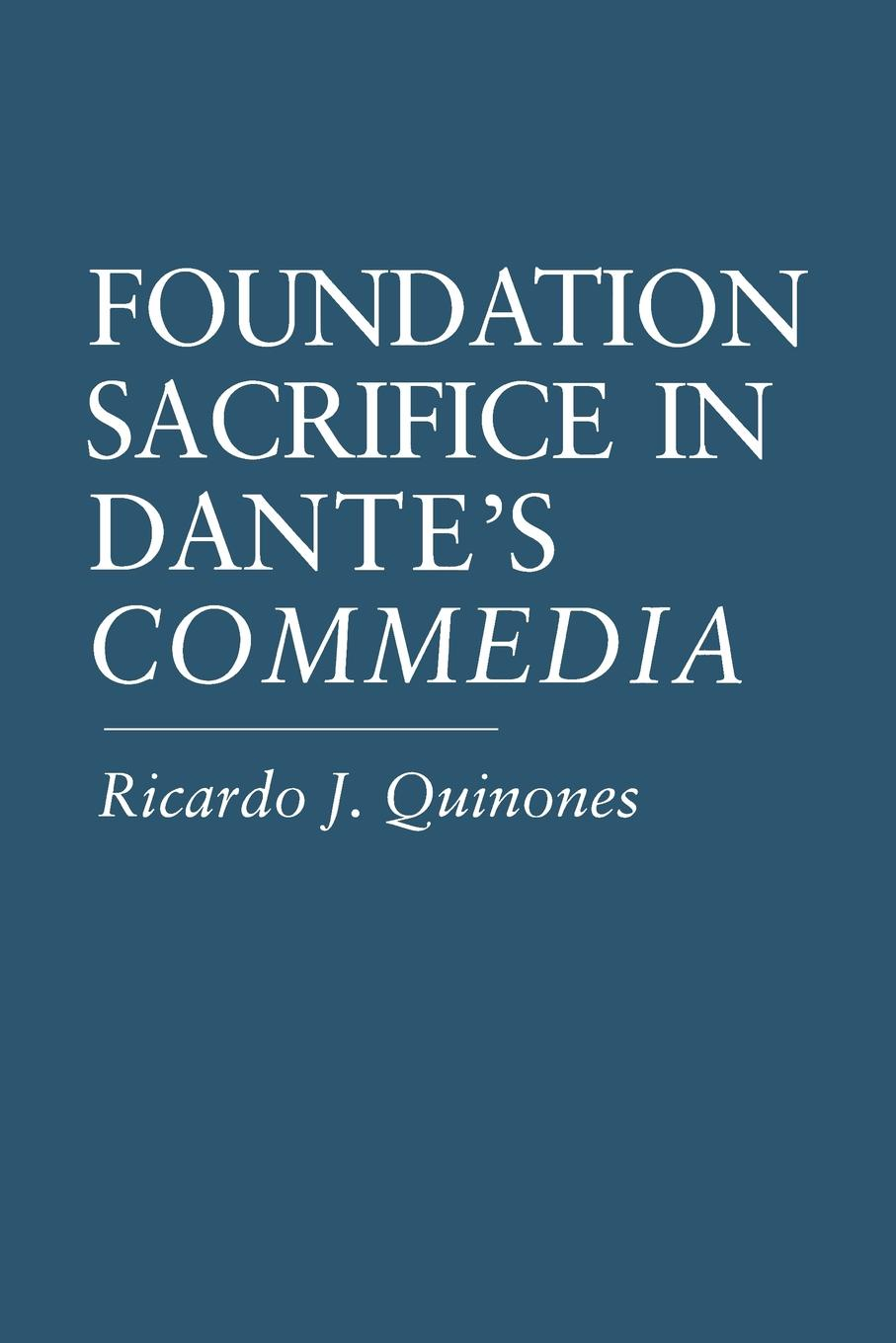 Ricardo J. Quinones Foundation Sacrifice in Dante.s Commedia catherine spencer dante s twins