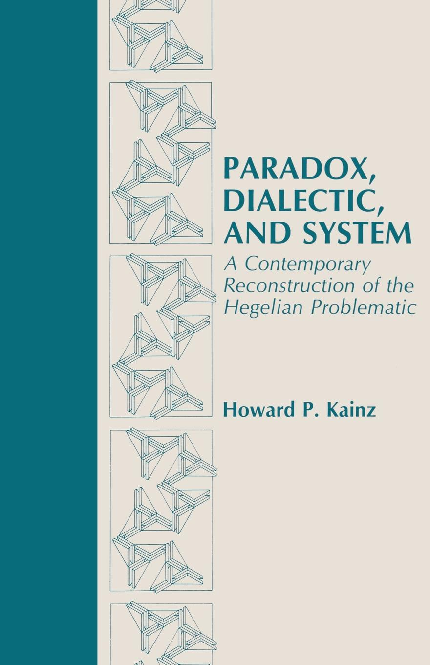 лучшая цена Howard P. Kainz Paradox, Dialectic, and System. A Contemporary Reconstruction of the Hegelian Problematic