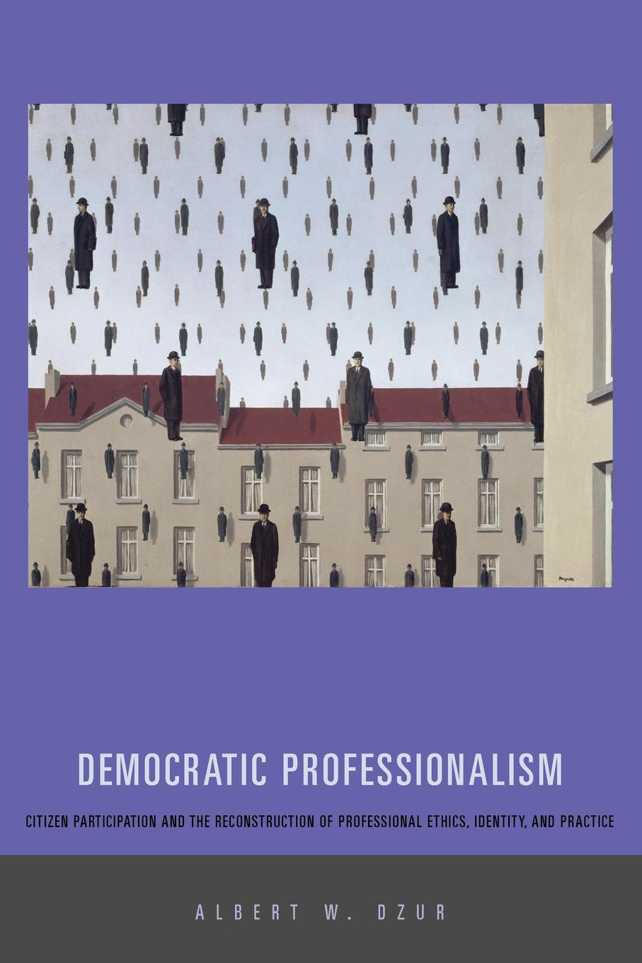 Albert W. Dzur Democratic Professionalism. Citizen Participation and the Reconstruction of Professional Ethics, Identity, and Practice virtue ethics and professional roles
