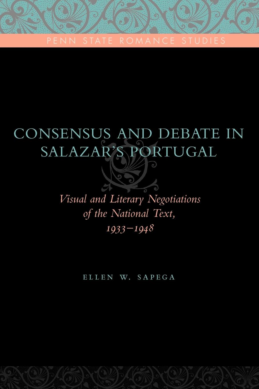 Ellen W. Sapega Consensus and Debate in Salazar.s Portugal. Visual and Literary Negotiations of the National Text, 1933-1948 malcolm kemp extreme events robust portfolio construction in the presence of fat tails isbn 9780470976791