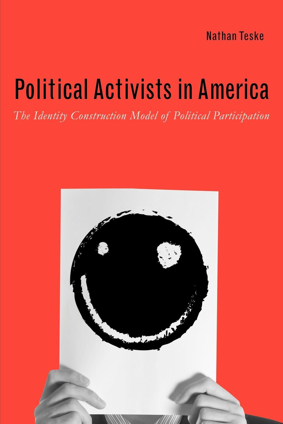 Nathan Teske Political Activists in America. The Identity Construction Model of Political Participation an interpretive analysis of selected peace activists