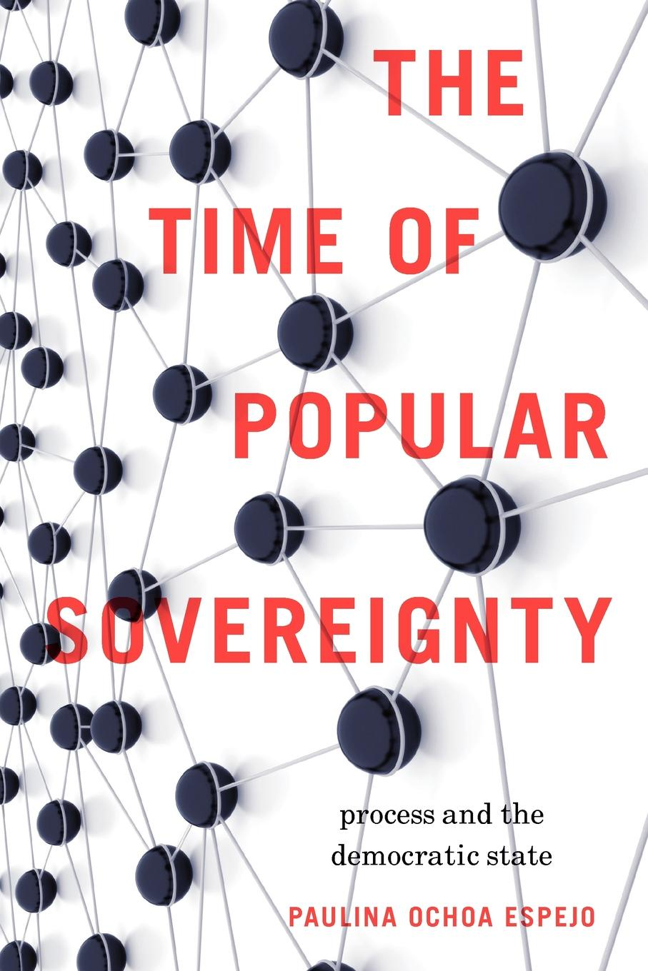 Paulina Ochoa Espejo The Time of Popular Sovereignty. Process and the Democratic State sergey okulov the ultimate question the theory ofeverything