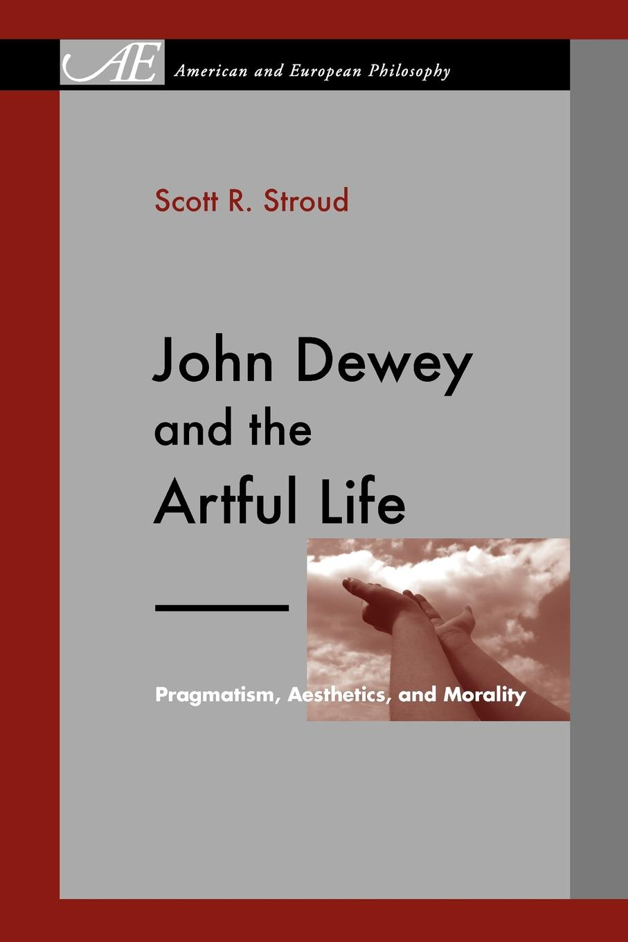 Scott R. Stroud John Dewey and the Artful Life. Pragmatism, Aesthetics, and Morality heinrichs jay how to argue with a cat human s guide to the art of persuasion