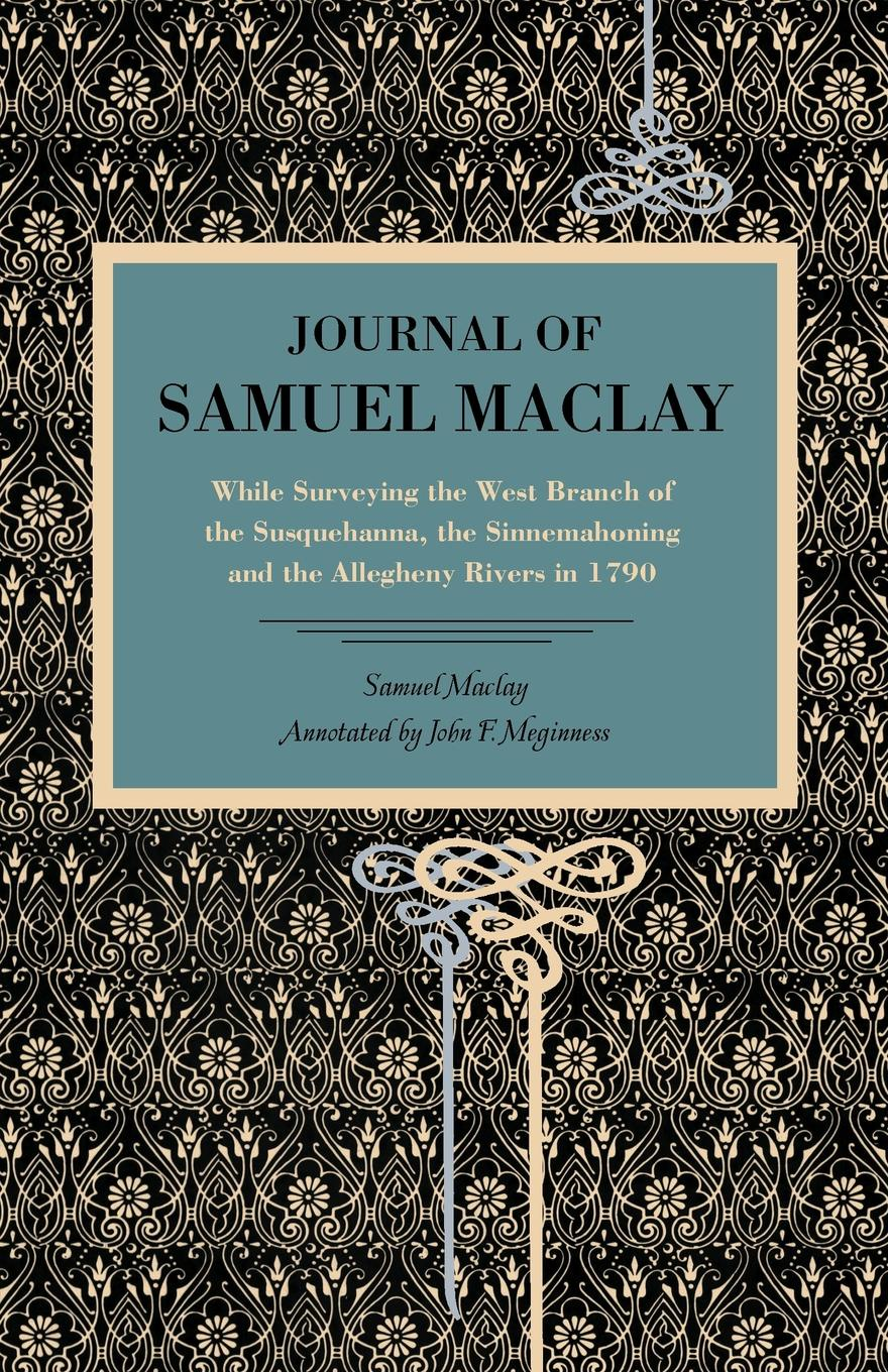 Samuel Maclay Journal of Samuel Maclay. While Surveying the West Branch of the Susquehanna, the Sinnemahoning and the Allegheny Rivers, in 1790 charlotte maclay in a cowboy s embrace