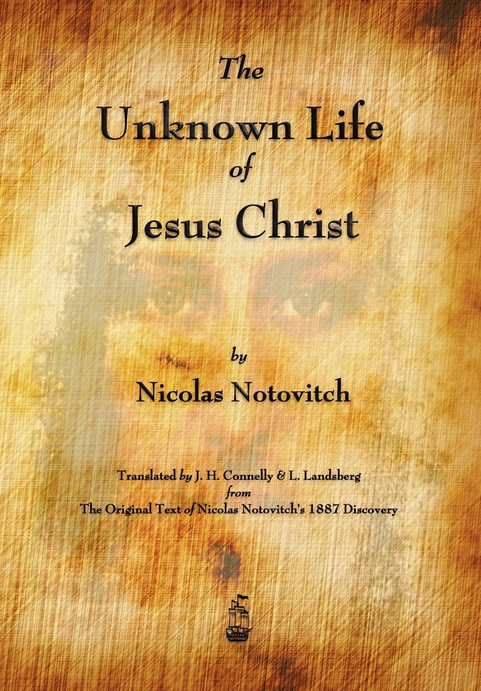 Nicolas Notovitch, J. H. Connelly, L. Landsberg The Unknown Life of Jesus Christ connelly m the burning room