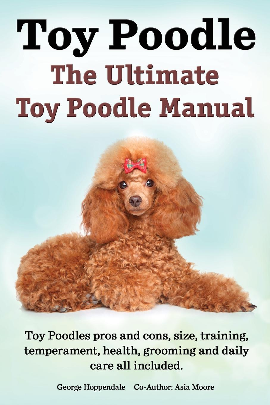 George Hoppendale, Asia Moore Toy Poodles. the Ultimate Toy Poodle Manual. Toy Poodles Pros and Cons, Size, Training, Temperament, Health, Grooming, Daily Care All Included. candice guo plush toy stuffed doll cute verisimilitude poodle cute teddy dog puppy soft creative birthday gift christmas present