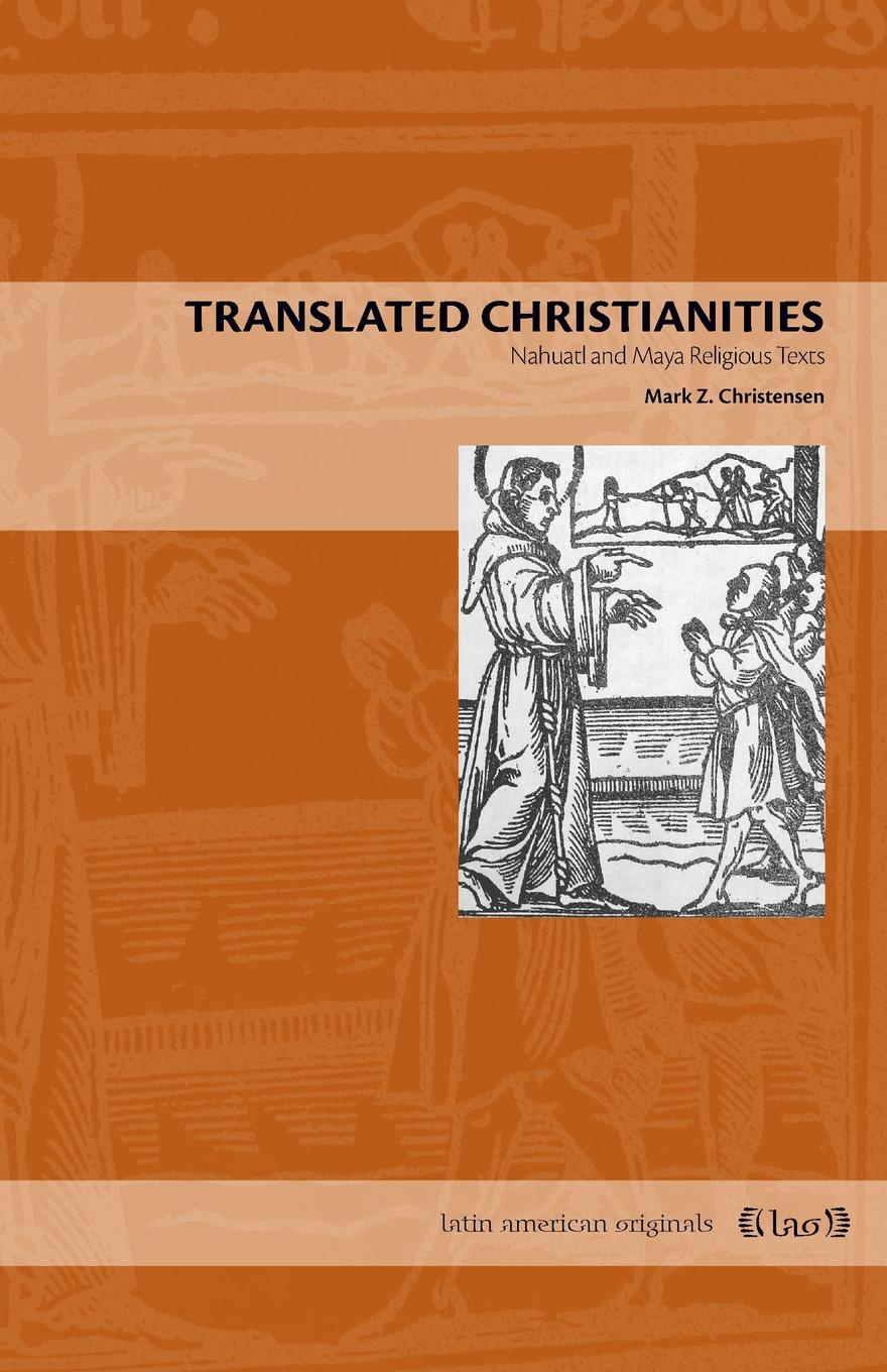 Mark Z. Christensen Translated Christianities. Nahuatl and Maya Religious Texts henri stierlin the maya palaces and pyramids of the rainforest