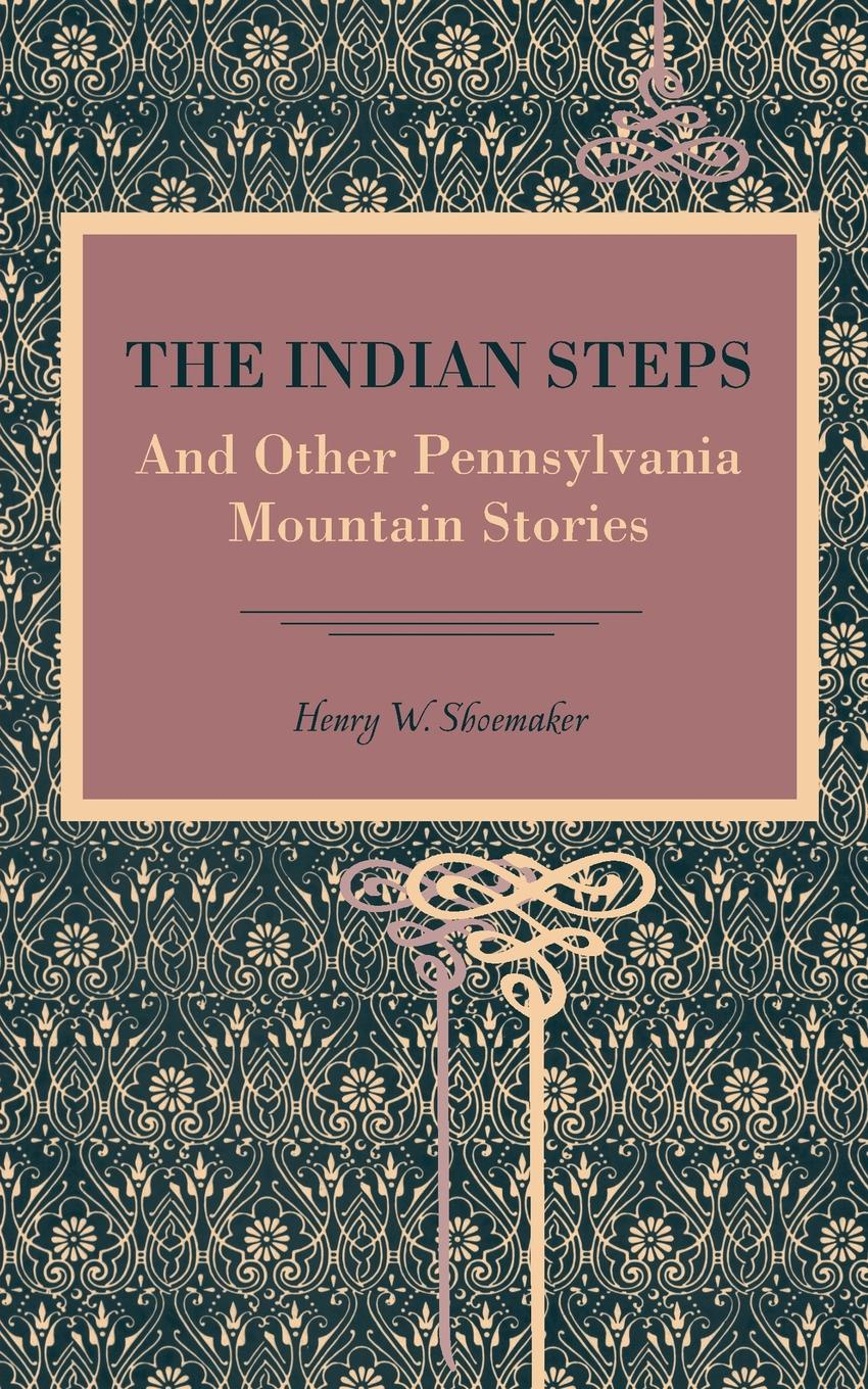 Henry Shoemaker The Indian Steps. And Other Pennsylvania Mountain Stories malcolm kemp extreme events robust portfolio construction in the presence of fat tails isbn 9780470976791