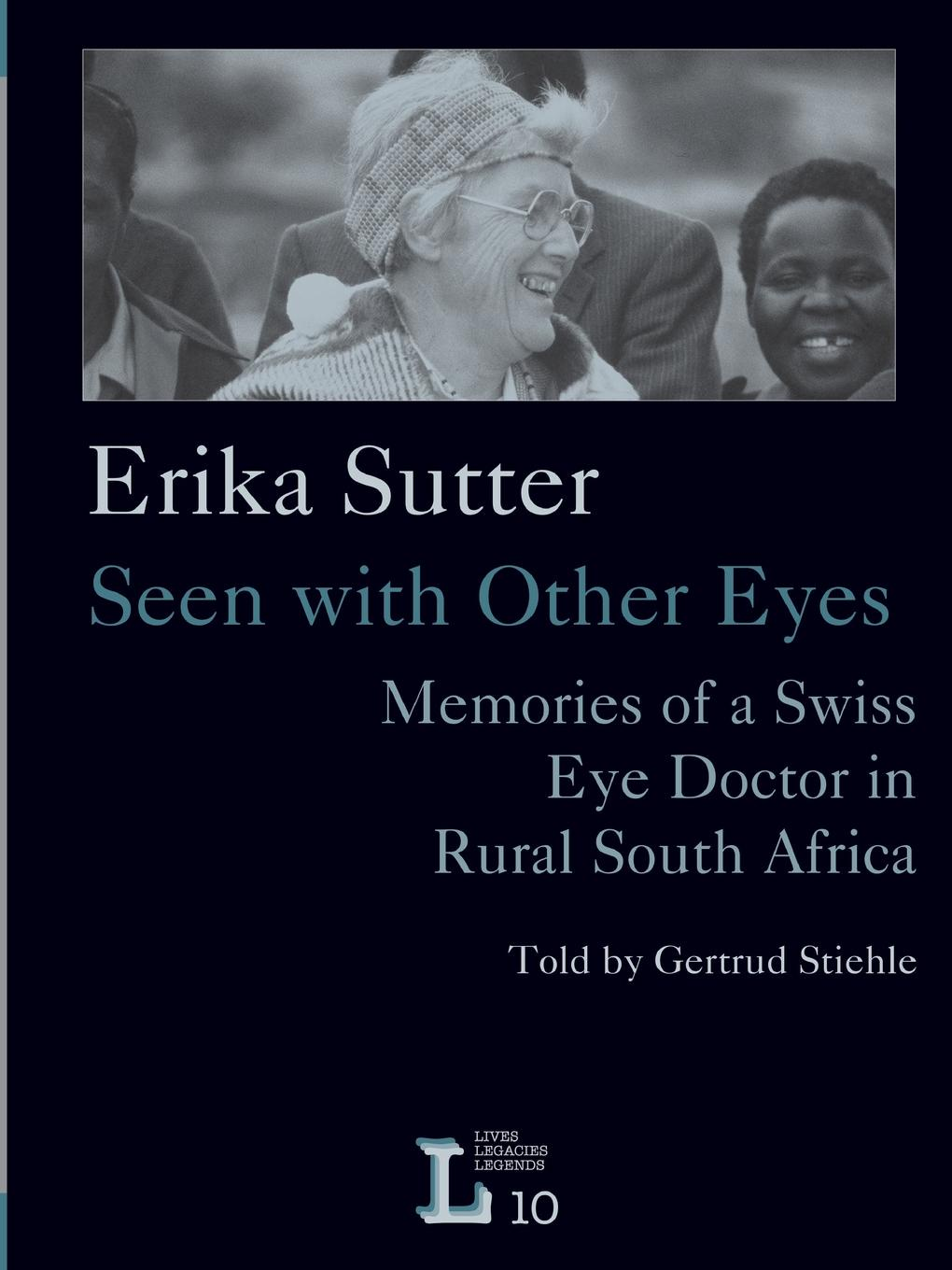 цена на Gertrud Stiehle Erika Sutter. Seen with Other Eyes. Memories of a Swiss Eye Doctor in Rural South Africa