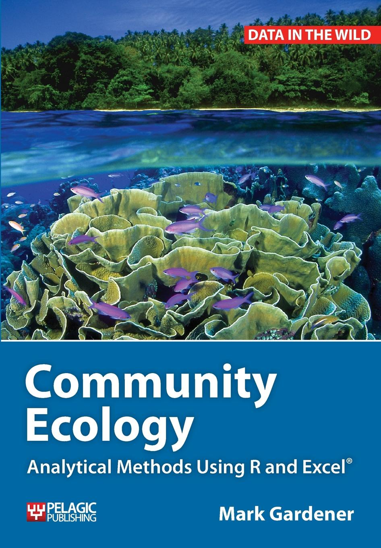 Mark Gardener Community Ecology. Analytical Methods Using R and Excel mark gardener the essential r reference