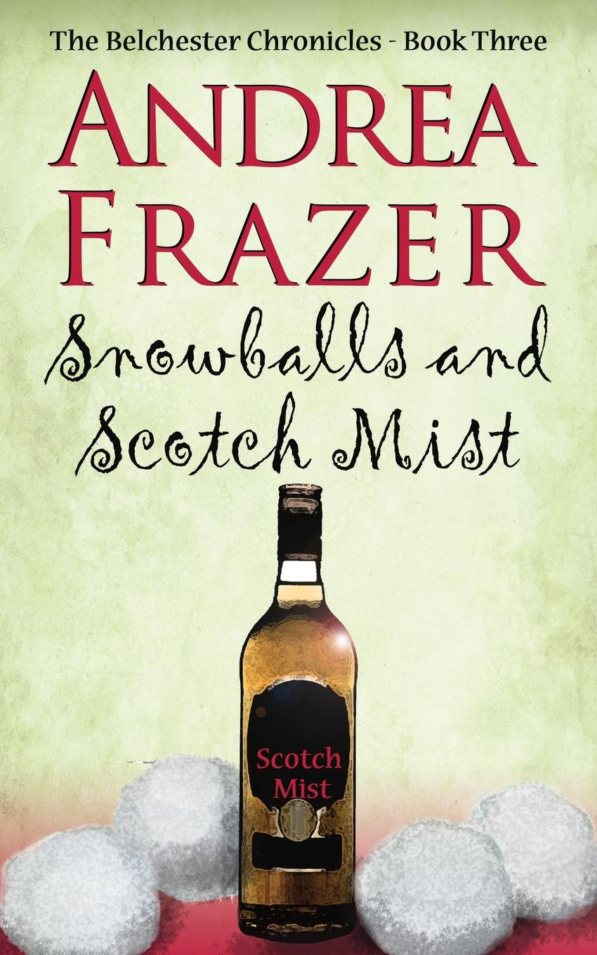 Andrea Frazer Snowballs and a Scotch Mist murder being once done