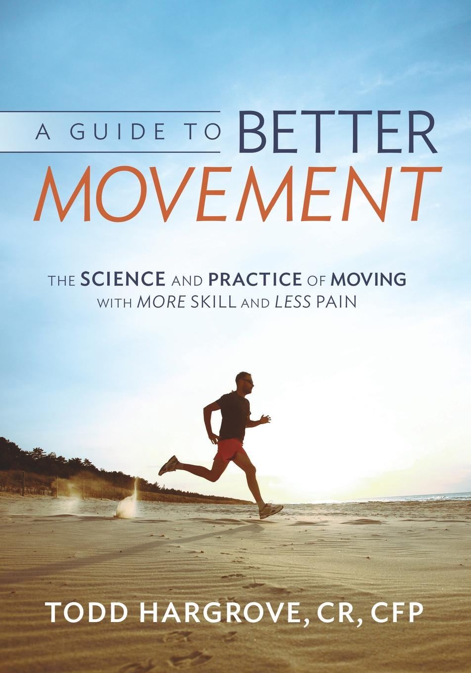 Todd Hargrove A Guide to Better Movement. The Science and Practice of Moving with More Skill and Less Pain sreeraman ponson play and movement approach on biomotor abilities and psychomotor skill