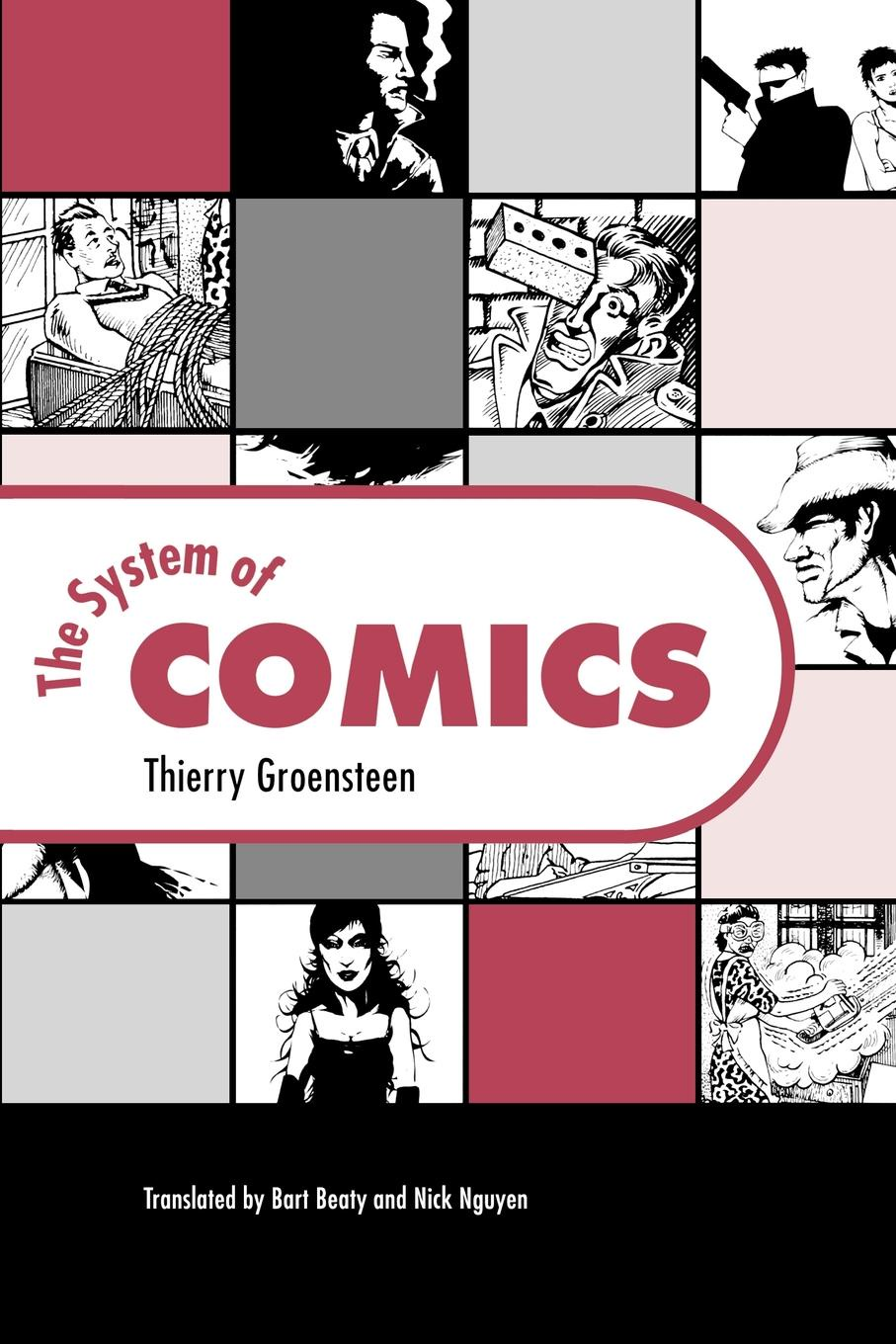 Thierry Groensteen, Bart Beaty, Nick Nguyen The System of Comics aaron meskin the art of comics a philosophical approach