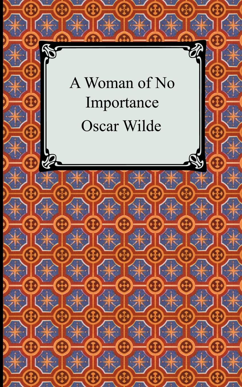 Oscar Wilde A Woman of No Importance wilde o a woman of no importance a play in four acts