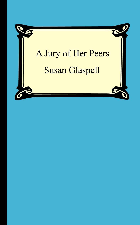 цены Susan Glaspell A Jury Of Her Peers